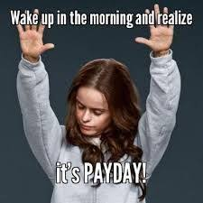 Payday Meme - yay for payday funny quotes pinterest humor nursing memes