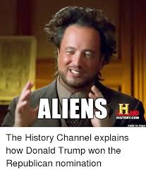 Aliens Meme History Channel - aliens history com made on imgur the history channel explains how