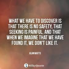 Seeking Quotes Alan Watts Quotes What We To Discover Is That There Is No