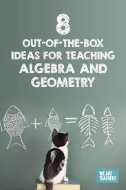 out of the box ideas for teaching algebra and geometry weareteachers