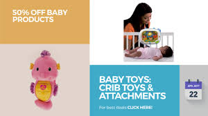 Best Baby Crib Brands by Baby Toys Crib Toys U0026 Attachments 50 Off Baby Products Youtube