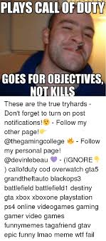 Playing Cod Text Memes Com - plays call of duty goes for objectives not kills these are the true