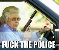 Fuck The Police Meme - the queen has enough of this fuck the police know your meme