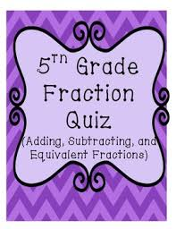 5th grade adding and subtracting fractions quiz by lisa u0027s learning