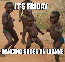 Its Friday Funny Meme - meme maker its friday dancing shoes on leanne