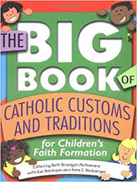 the big book of catholic customs and traditions for children s