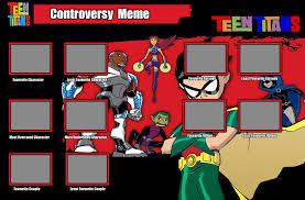 Teen Titans Memes - teen titans controversy meme template by itanatsu chan on deviantart