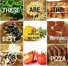 Memes About Pizza - dopl3r com memes these theseare best of a bitch toppings a pizza