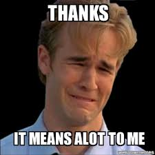 Thanks Meme - thanks it means alot to me weknowmemes generator