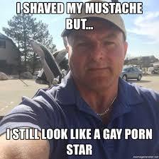Gay Porn Memes - i shaved my mustache but i still look like a gay porn star