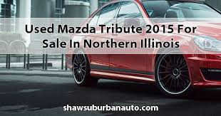 mazda tribute 2015 mazda tribute 2015 for sale in northern illinois