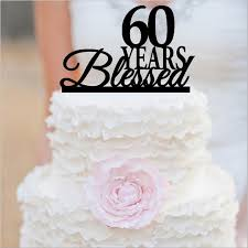 60 cake topper anniversary cake topper 60 years blessed acrylic cake topper in