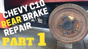part 1 chevy rear brake repair chevrolet c10 trucks youtube