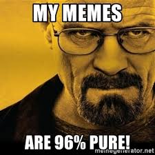 Walter White Memes - my memes are 96 pure walter white breaking bad meme generator