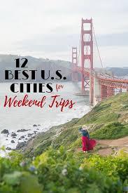 12 best u s cities for weekend getaways ordinary traveler