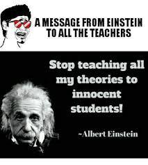 Albert Einstein Meme - a message from einstein stop teaching all my theories to innocent
