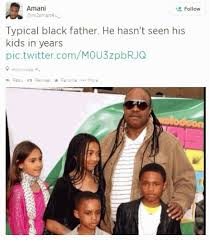 Black Dad Meme - typical black father he hasn t seen his kids in years