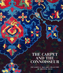 Ballards Rugs The Carpet And The Connoisseur The James F Ballard Collection Of