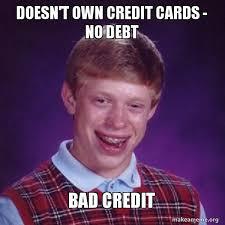 Bad Credit Meme - doesn t own credit cards no debt bad credit bad luck brian