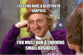 Bluetooth Meme - condescending wonka i see you have a bluetooth earpiece you must