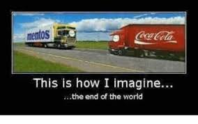 Meme End Of The World - mentos this is how i imagine the end of the world meme on me me