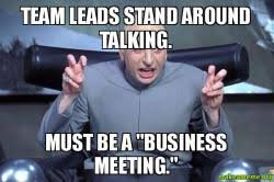Business Meeting Meme - team leads stand around talking must be a business meeting