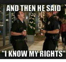 And Then I Said Meme - and then he said i know my rights meme on me me
