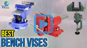 top 10 bench vises of 2017 video review