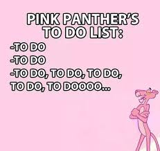 To Do List Meme - pink panthers to do list meme by the awesome profile memedroid