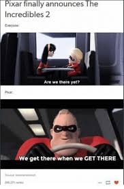The Incredibles Memes - pixar finally announces the incredibles 2 everyone are we there