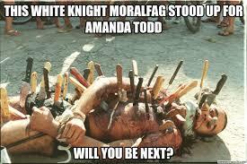 White Knight Meme - knight moral fag amanda todd