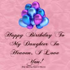 Love Quotes For Daughter by Happy Birthday To My Daughter In Heaven Missing My Loved Ones In