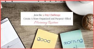 Challenge Purpose 3 Days To A More Organized And Purpose Filled Morning Routine