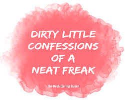 dirty cleaning confessions of a neat freak the decluttering queen