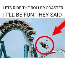 Roller Coaster Meme - lets ride the roller coaster it ll be fun they said etrendsp6