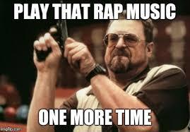 Rap Music Meme - play that rap music one more time meme