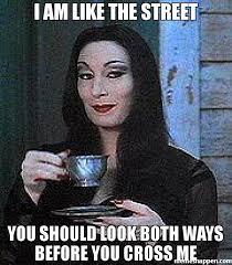 I Am Meme - i am like the street you should look both ways before you cross me