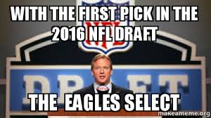 The First Meme - with the first pick in the 2016 nfl draft the eagles select make a
