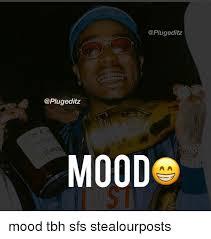 Tbh Meme - mood mood tbh sfs stealourposts meme on me me