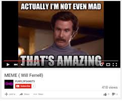 Meme Will Ferrell - actually itm not even mad thats amazing meme will ferrell