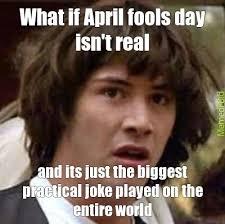 April Fools Day Meme - april fools meme by robbieg memedroid