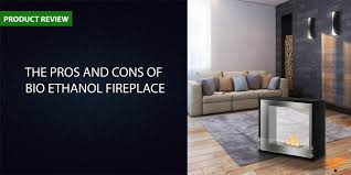 the pros and cons of bio ethanol fireplace reviews