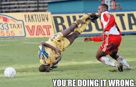 Funny Soccer Meme - you are doing it wrong funny soccer image