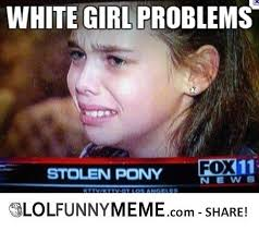 Funny Girl Memes - lol funny meme white girl problems