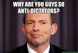 Meme Why - why are you guys so anti dictators tony abbott meme aussie memes