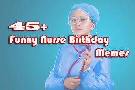 Nurse Meme Funny - 45 funny nurse birthday memes funny memes