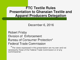 us federal trade commission bureau of consumer protection ftc textile presentation to ghanaian textile and apparel