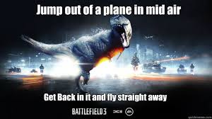 Fly Out Memes - jump out of a plane in mid air get back in it and fly straight