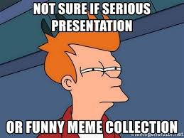 Not Sure If Serious Meme - not sure if serious presentation or funny meme collection