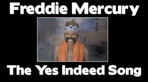 Freddie Mercury Meme - freddie mercury the yes indeed song youtube